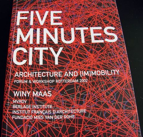 Five Minutes City - Architecture and (Im)mobility -Winy Maas- MVRDV