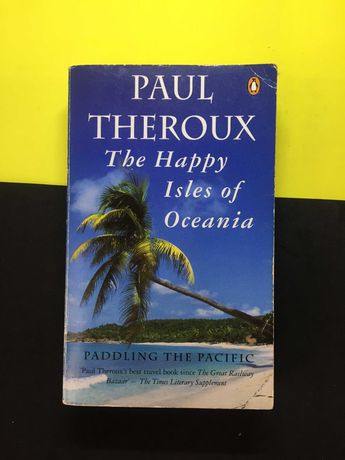 Paul Theroux - The Happy Isles of Oceania (Portes CTT Grátis)