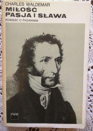 Miłość Pasja i Sława - Powieść o Paganinim