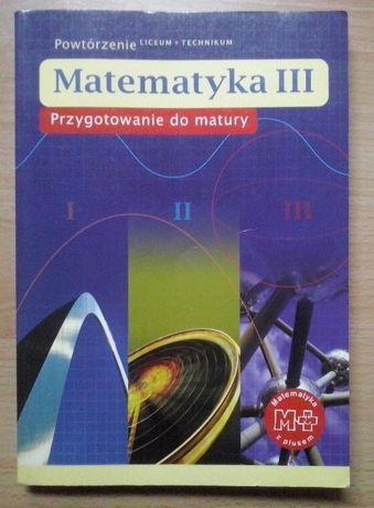 """Sprzedam """"Matematyka III Przygotowanie do matury"""" - wyd. GWO"""
