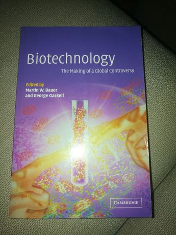 Biotechnology The Making of a Global Controversy. Cambridge University