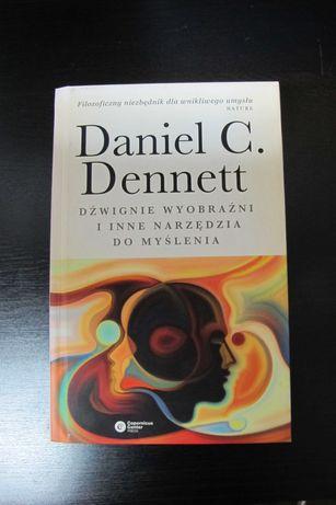 Dźwiganie wyobraźni i inne narzędzia do myślenia Daniel C. Dennett