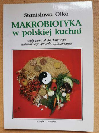 """""""Makrobiotyka w polskiej kuchni"""" Stanisława Olko, poradnik"""