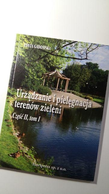 Urządzanie i pielęgnacja terenów zieleni cz. II, tom I