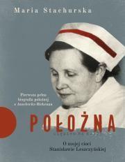 Położna. O mojej cioci Stanisławie Leszczyńskiej. Pierwsza pełna biogr