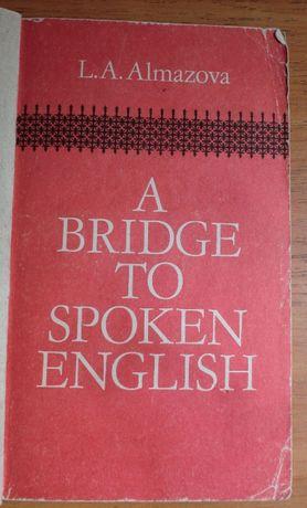 A bridge to spoken english L. A. Almazova / Алмазова