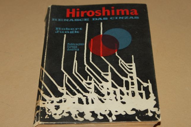 Hiroshima Renasce das Cinzas - Robert Jungk