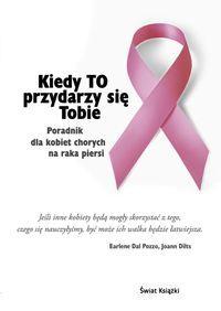 """""""Kiedy To przydarzy się Tobie Poradnik dla kobiet chorych na raka pier"""