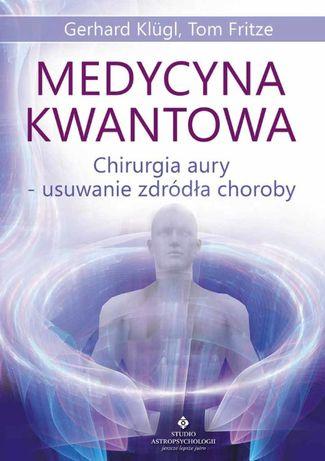 Medycyna kwantowa. Chirurgia aury – usuwanie źródła choroby