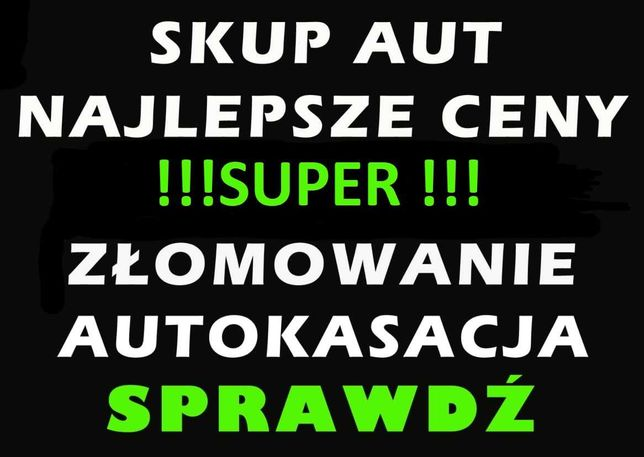 Skup Samochodów AUT KASACJA Gotówka w 10 minut !!!