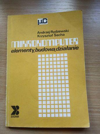 A. Rydzewski, K. Sacha: Mikrokomputer. Elementy, budowa, działanie.