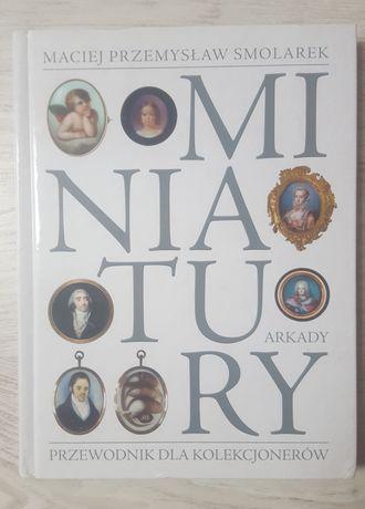 Miniatury przewodnik dla kolekcjonerów Maciej P. Smolarek Arkady