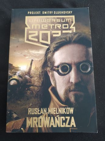 Uniwersum metro 2033 rusłan mielnikow MRÓWAŃCZA