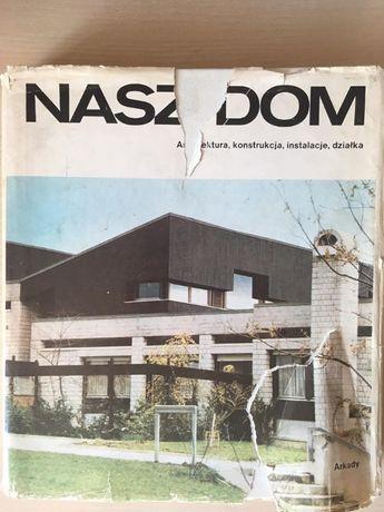 Nasz Dom Architektura, konstrukcja, instalacje, działka ARKADY