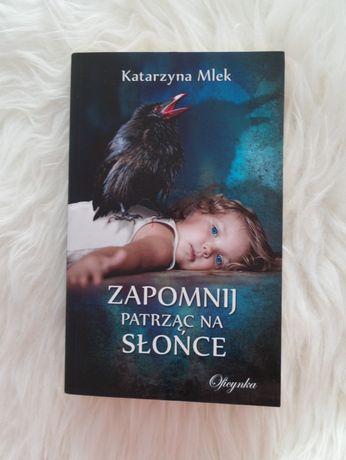 Zapomnij patrząc na słońce Nowa książka Katarzyna Mlek