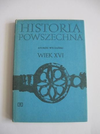 """Książka """"Historia Powszechna. Wiek XVI"""" Andrzej Wyczański"""