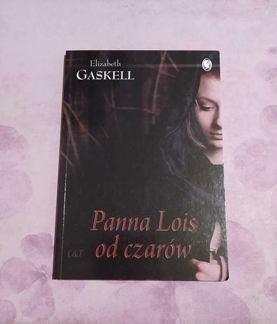 Panna Lois od czarów - Elizabeth Gaskell - literatura kobieca, powieść