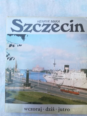Szczecin wczoraj dziś jutro Henryk Mąka