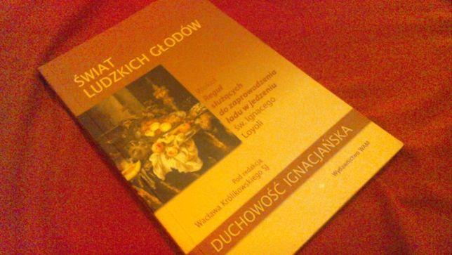 Świat ludzkich głodów Duchowość ignacjańska św. Ignacy Loyola