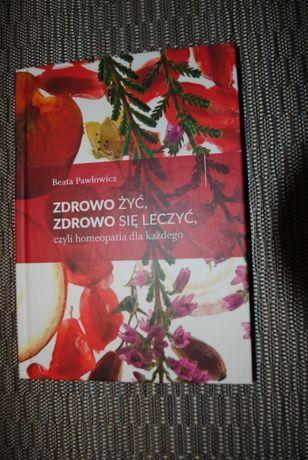 Książka - Zdrowo żyć ,zdrowo się leczyć,czyli homeopatia dla każdego