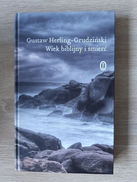 Gustaw Herling-Grudziński: Wiek biblijny I śmierć.