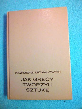 Jak grecy tworzyli sztukę - K. Michałowski