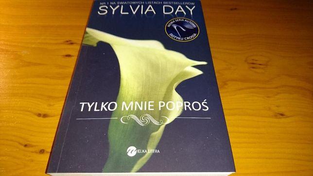"""Książka """"Tylko mnie poproś"""", autor Sylvia Day"""
