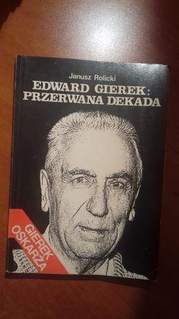 Edward Gierek: Przerwana dekana, spowiedź życia - Janusz Rolicki