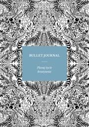 Bullet Journal Autor: Sylwia Kawalerowicz + KSIĄŻKA GRATIS