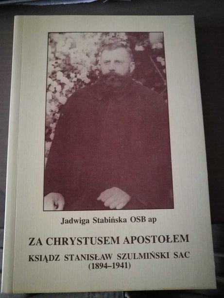 Za Chrystusem Apostołem. KS. Stanisław Szulmiński SAC