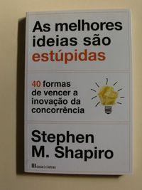 As melhores ideias são estúpidas de Stephen M. Shapiro