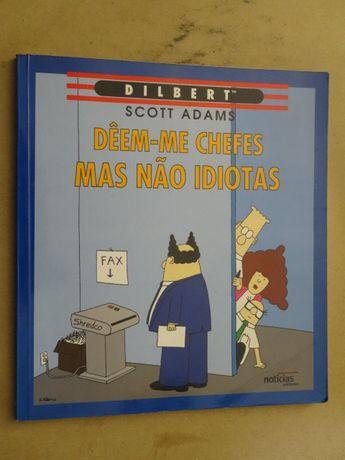 Dêem-me Chefes mas Não Idiotas de Scott Adams - 1ª Edição