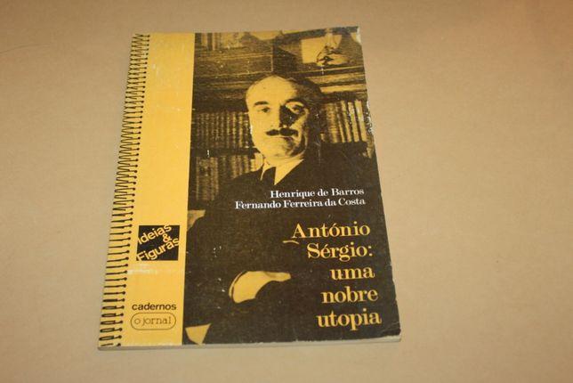 António Sérgio: Uma nobre utopia// Henrique de Barros....