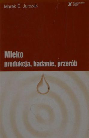 Mleko; produkcja, badanie, przerób