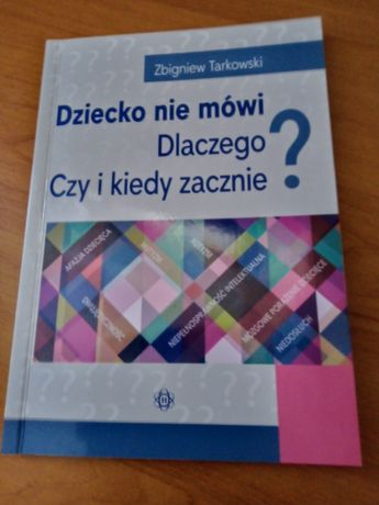 Zbigniew Tarkowski Dziecko nie mówi. Dlaczego?  Czy i kiedy zacznie?