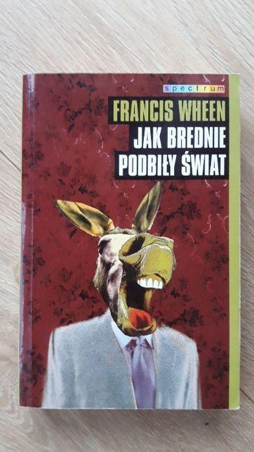 Jak brednie podbiły świat Francis Wheen