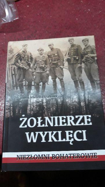 Joanna Wieliczka Szarkowa - Żołnierze Wyklęci. Niezłomni bohaterowie