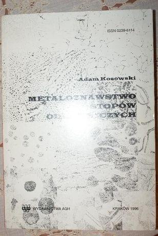 Kosowski A.: Metaloznawstwo stopów odlewniczych
