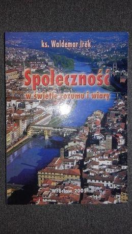 Książka Społeczność w świetle rozumu i wiary, ks. Waldemar Irek
