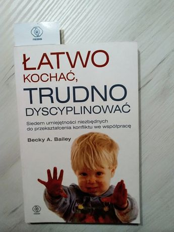 """Becky A. Bailey """"Łatwo kochać, trudno dyscyplinować"""""""