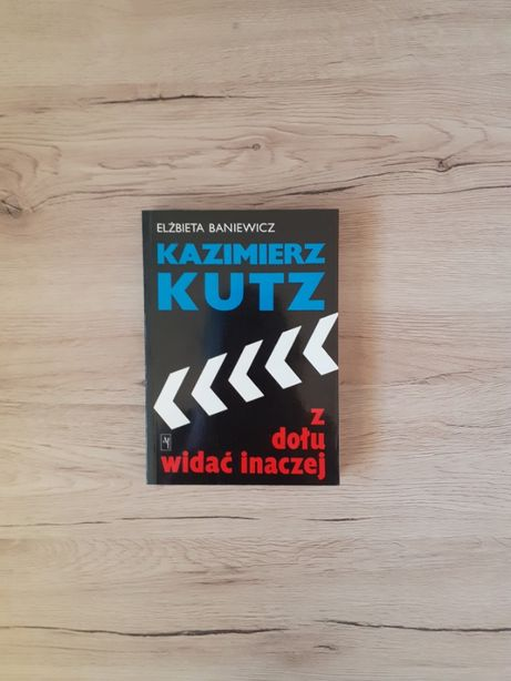 Kazimierz Kutz. Z dołu widać inaczej - Elżbieta Baniewicz