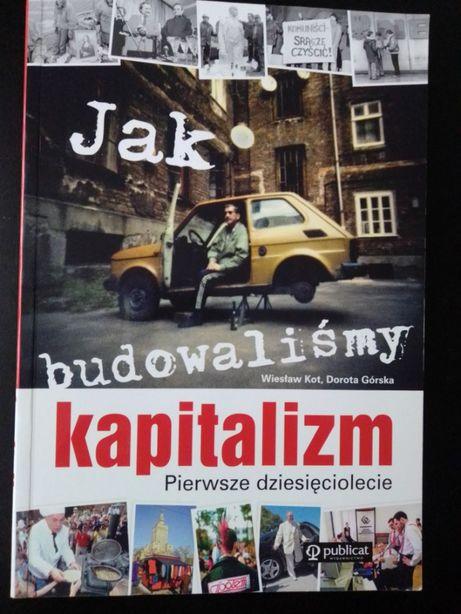 """książka """"Jak budowaliśmy kapitalizm pierwsze dziesięciolecie"""" jak nowa"""