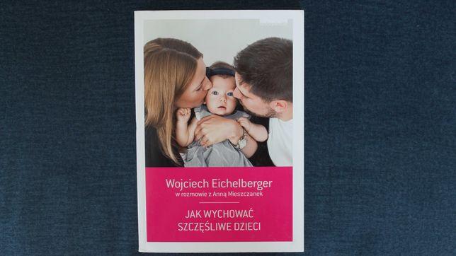 Jak wychować szczęśliwe dzieci. Wojciech Eichelberger