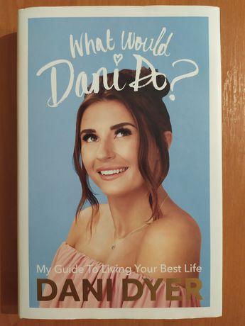 Книга англійською. What Would Dani Do? Dani Dyer. Дені Дайер.