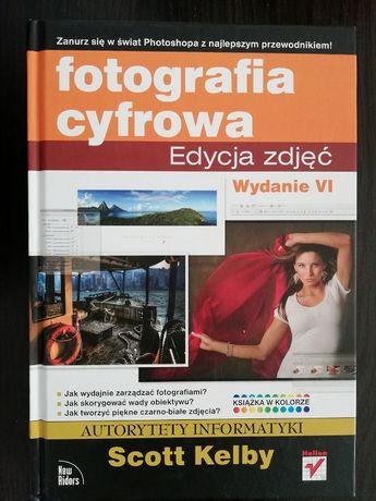 Fotografia cyfrowa. Edycja zdjęć. Wydanie VI - Scott Kelby
