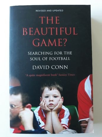 The beautiful game? Searching for the soul of football - David Conn