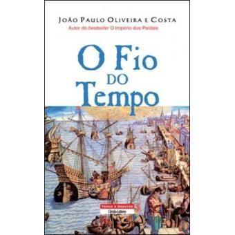 O Fio do Tempo de João Paulo Oliveira e Costa - NOVO