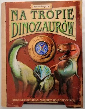 Na tropie dinozaurów Nowe odkrycia Odkryj niewiarygodny zaginiony świa