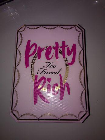 Too faced Pretty Rich