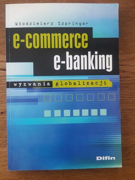 E-commerce e-banking Wyzwania globalizacji - Włodzimierz Szpringer